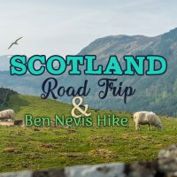 Scotland Road Trip: Hiking Ben Nevis and Exploring the Scottish Highlands by Car