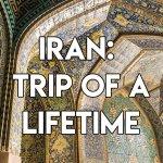 Iran: Trip of a Lifetime
